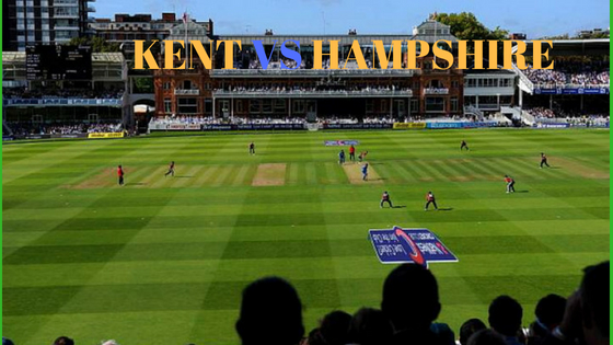 KENT VS HAMPSHIRE MATCH