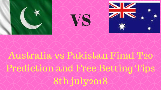 Australia vs Pakistan Final T20 Prediction and Free Betting Tips 8th july2018