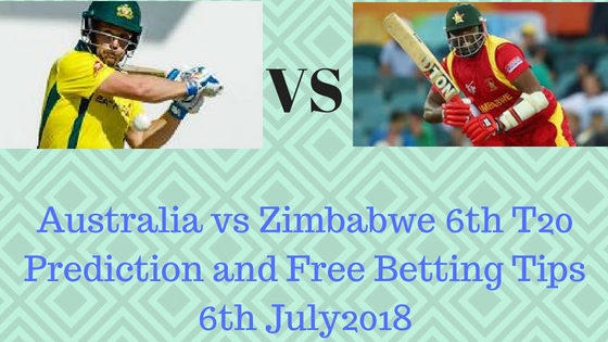 Australia vs Zimbabwe 6th T20 Prediction and Free Betting Tips 6th July2018