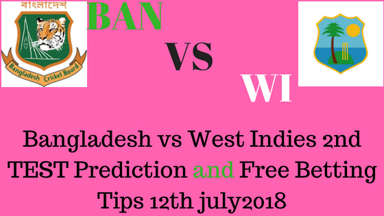 Bangladesh vs West Indies 2nd TEST Prediction and Free Betting Tips 12th july2018