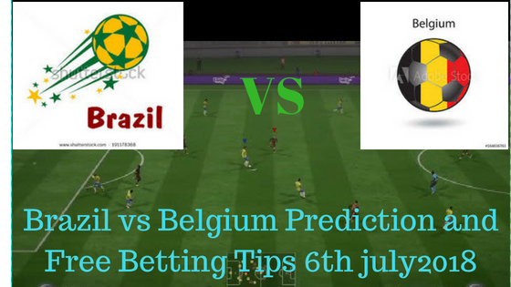 Brazil vs Belgium Prediction and Free Betting Tips 6th july2018