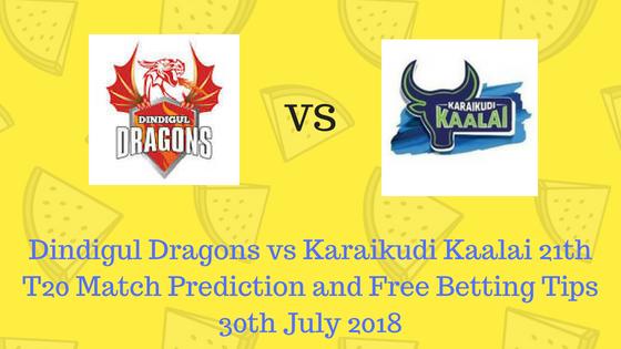 Dindigul Dragons vs Karaikudi Kaalai 21th T20 Match Prediction and Free Betting Tips 30th July 2018 (1)