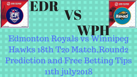 Edmonton Royals vs Winnipeg Hawks 18th T20 Match,Round2 Prediction and Free Betting Tips 11th july2018