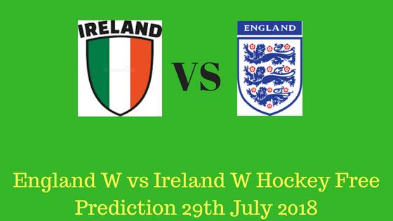 England W vs Ireland W Hockey Free Prediction 29th July 2018