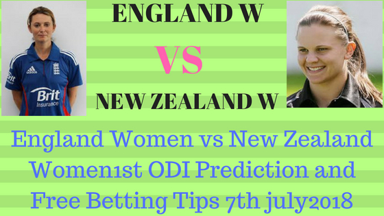 England Women vs New Zealand Women1st ODI Prediction and Free Betting Tips 7th july2018