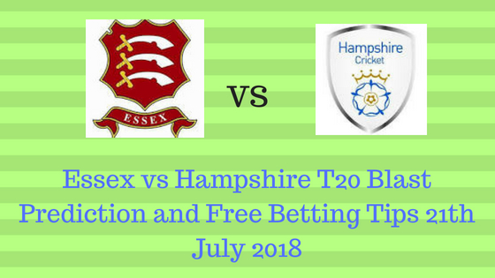 Essex vs Hampshire T20 Blast Prediction and Free Betting Tips 21th July 2018