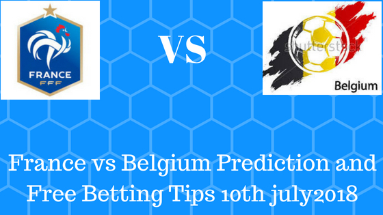 France vs Belgium Prediction and Free Betting Tips 10th july2018