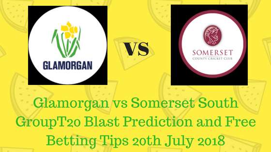 Glamorgan vs Somerset South GroupT20 Blast Prediction and Free Betting Tips 20th July 2018