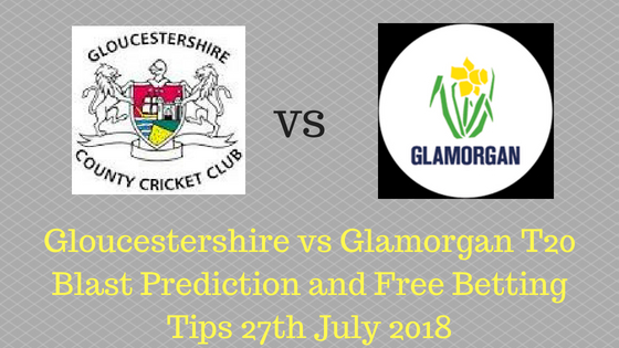 Gloucestershire vs Glamorgan T20 Blast Prediction and Free Betting Tips 27th July 2018