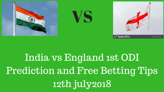 India vs England 1st ODI Prediction and Free Betting Tips 12th july 2018