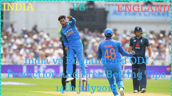 India vs England 2nd ODI Prediction and Free Betting Tips 14th july 2018