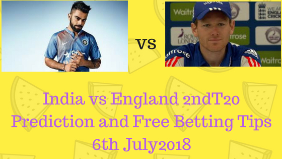 India vs England 2nd T20 Prediction and Free Betting Tips 6th July2018