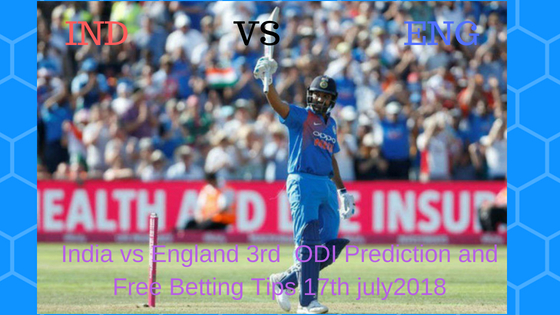 India vs England 3rd ODI Prediction and Free Betting Tips 17th july2018