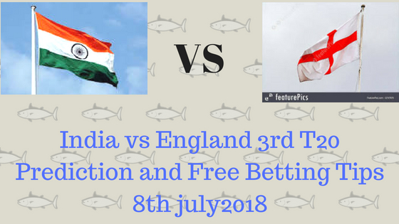 India vs England 3rd T20 Prediction and Free Betting Tips 8th july2018