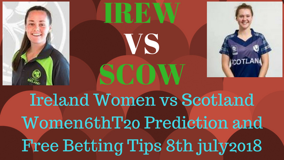 Ireland Women vs Scotland Women6thT20 Prediction and Free Betting Tips 8th july2018