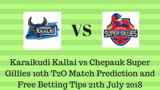 Karaikudi Kallai vs Chepauk Super Gillies 10th T2O Match Prediction and Free Betting Tips 21th July 2018