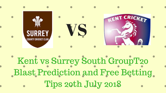 Kent vs Surrey South GroupT20 Blast Prediction and Free Betting Tips 20th July 2018