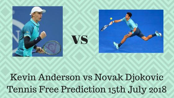 Kevin Anderson vs Novak Djokovic Tennis Free Prediction 15th July 2018