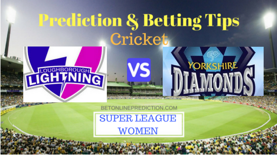 Loughborough Lightning W vs Yorkshire Diamonds Prediction and Free Betting Tips 31th July 2018