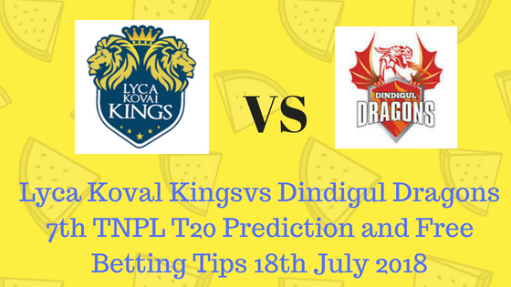 Lyca Koval Kingsvs Dindigul Dragons 7th TNPL T20 Prediction and Free Betting Tips 18th July 2018