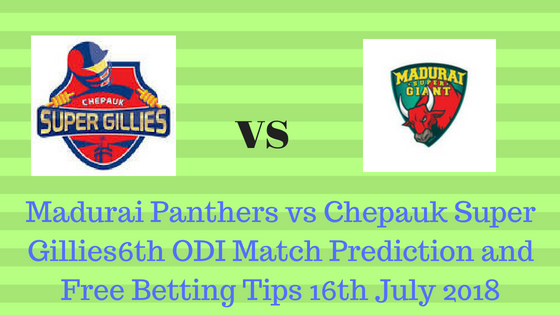 Madurai Panthers vs Chepauk Super Gillies 6th ODI Match Prediction and Free Betting Tips 16th July 2018