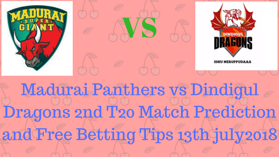 Madurai Panthers vs Dindigul Dragons2nd T20 Match Prediction and Free Betting Tips 13th july2018