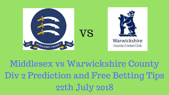 Middlesex vs Warwickshire County Div 2 Prediction and Free Betting Tips 22th July 2018