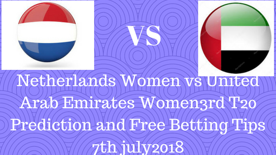 Netherlands Women vs United Arab Emirates Women 3rd T20 Prediction and Free Betting Tips 7th july2018