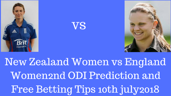 New Zealand Women vs England Women2nd ODI Prediction and Free Betting Tips 10th july2018