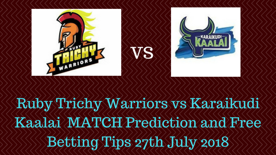 Ruby Trichy Warriors vs Karaikudi Kaalai 17th T20 TNPL MATCH Prediction and Free Betting Tips 27th July 2018