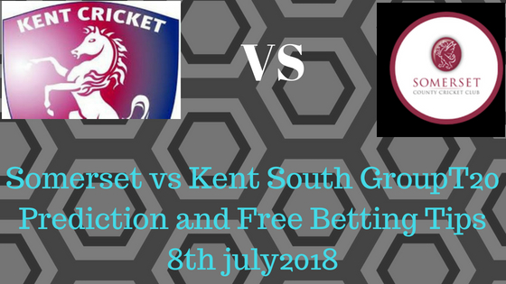 Somerset vs Kent South GroupT20 Prediction and Free Betting Tips 8th july2018