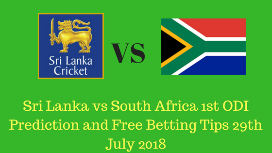 Sri Lanka vs South Africa 1st ODI Prediction and Free Betting Tips 29th July 2018