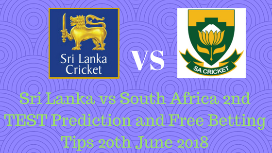 Sri Lanka vs South Africa 2nd TEST Prediction and Free Betting Tips 20th June 2018