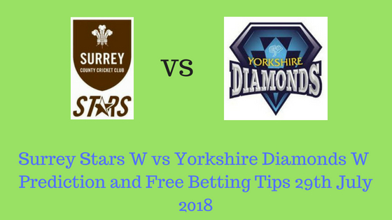 Surrey Stars W vs Yorkshire Diamonds W Prediction and Free Betting Tips 29th July 2018