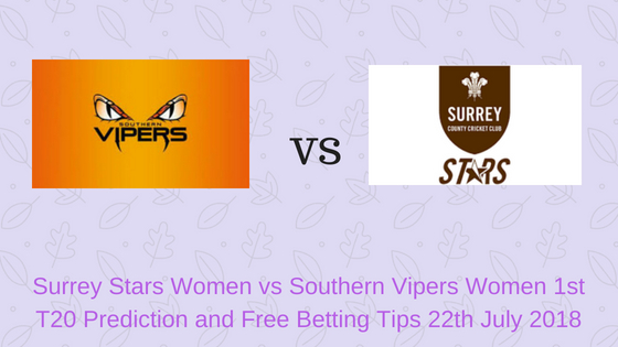 Surrey Stars Women vs Southern Vipers Women 1st T20 Prediction and Free Betting Tips 22th July 2018