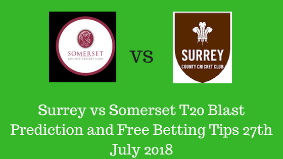 Surrey vs Somerset T20 Blast Prediction and Free Betting Tips 27th July 2018