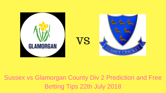 Sussex vs Glamorgan County Div 2 Prediction and Free Betting Tips 22th July 2018