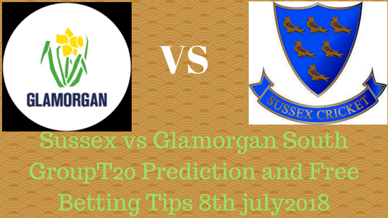 Sussex vs Glamorgan South GroupT20 Prediction and Free Betting Tips 8th july2018