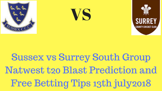 Sussex vs Surrey South Group Natwest t20 Blast Prediction and Free Betting Tips 13th july2018