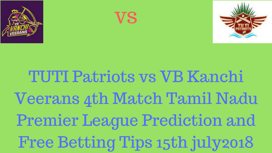 TUTI Patriots vs VB Kanchi Veerans 4th Match Tamil Nadu Premier League Prediction and Free Betting Tips 15th july2018