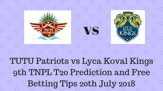 TUTU Patriots vs Lyca Koval Kings 9th TNPL T20 Prediction and Free Betting Tips 20th July 2018