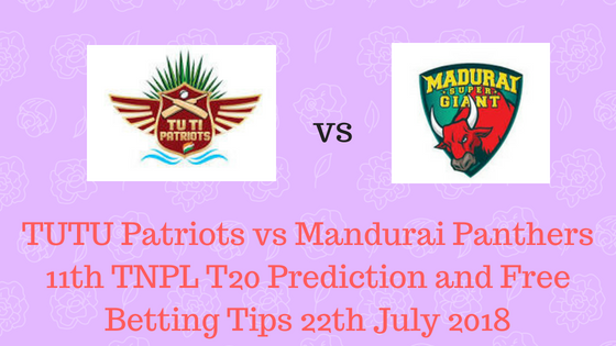TUTU Patriots vs Mandurai Panthers 11th TNPL T20 Prediction and Free Betting Tips 22th July 2018