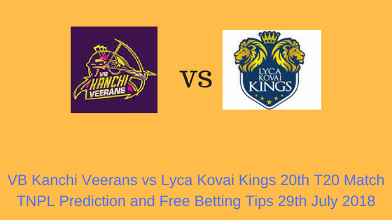 VB Kanchi Veerans vs Lyca Kovai Kings 20th T20 Match TNPL Prediction and Free Betting Tips 29th July 2018