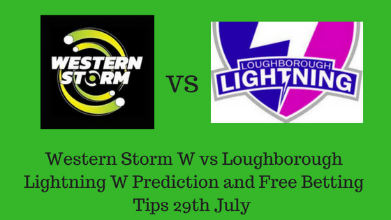 Western Storm W vs Loughborough Lightning W Prediction and Free Betting Tips 29th July 2018