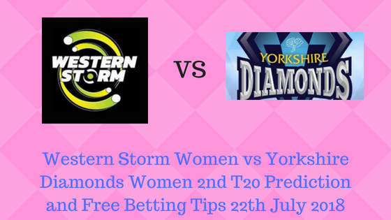 Western Storm Women vs Yorkshire Diamonds Women 2nd T20 Prediction and Free Betting Tips 22th July 2018
