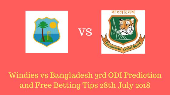 Windies vs Bangladesh 3rd ODI Prediction and Free Betting Tips 28th July 2018