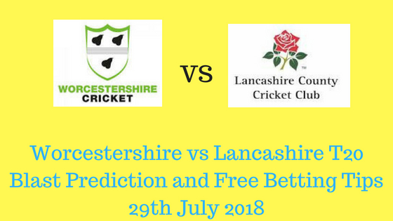 Worcestershire vs Lancashire T20 Blast Prediction and Free Betting Tips 29th July 2018