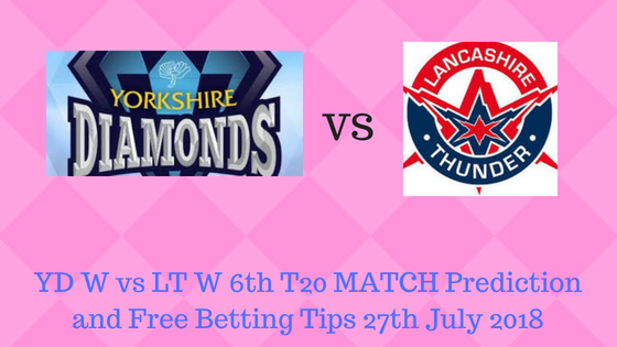 YD W vs LT W 6th T20 MATCH Prediction and Free Betting Tips 27th July 2018
