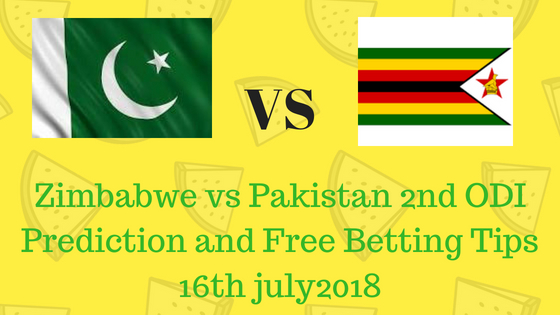 Zimbabwe vs Pakistan 2nd ODI Prediction and Free Betting Tips 16th july2018