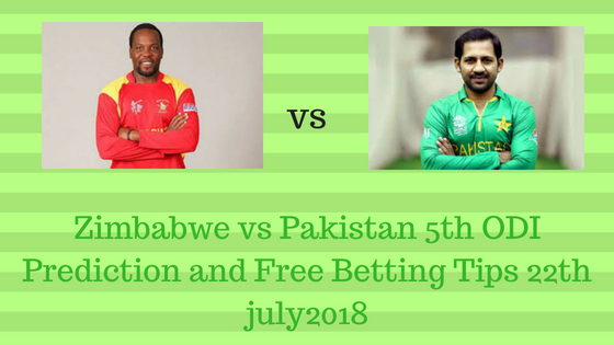 Zimbabwe vs Pakistan 5th ODI Prediction and Free Betting Tips 22th july2018